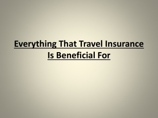 Everything That Travel Insurance Is Beneficial For