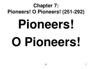 Chapter 7: Pioneers! O Pioneers! (251-292)