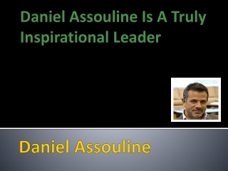 Daniel Assouline Is A Truly Inspirational Leader