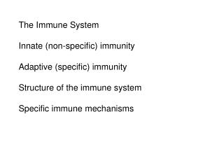 The Immune System Innate (non-specific) immunity Adaptive (specific) immunity Structure of the immune system Specific im