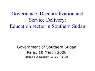 Governance, Decentralization and Service Delivery: Education sector in Southern Sudan
