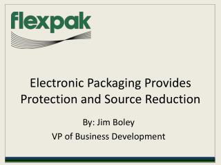 electronic packaging provides protection and source reductio