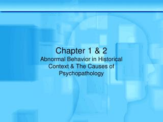 Chapter 1 & 2 Abnormal Behavior in Historical Context & The Causes of Psychopathology