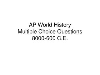 AP World History  Multiple Choice Questions 8000-600 C.E.