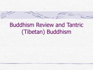 Buddhism Review and Tantric Tibetan Buddhism