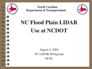 NC Flood Plain LIDAR  Use at NCDOT August 4, 2004 NC LIDAR Workgroup  NCSU