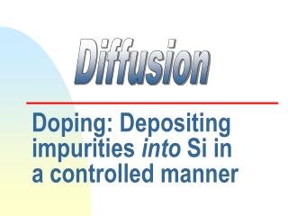 Doping: Depositing impurities  into  Si in a controlled manner