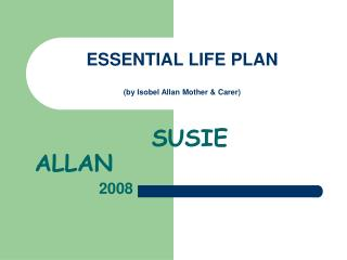 ESSENTIAL LIFE PLAN  by Isobel Allan Mother  Carer