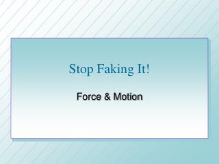 Stop Faking It!