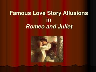 Famous Love Story Allusions in  Romeo and Juliet