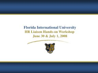 Florida International University HR Liaison Hands-on Workshop  June 30 & July 1, 2008