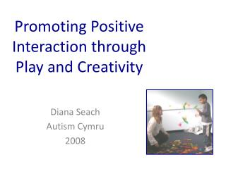 Promoting Positive Interaction through Play and Creativity