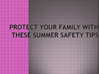 Protect Your Family With These Summer Safety Tips