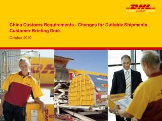 China Customs Requirements - Changes for Dutiable Shipments Customer Briefing Deck
