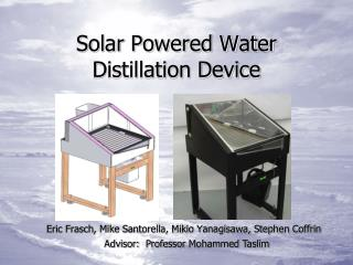 Solar Powered Water Distillation Device