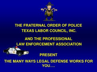 THE FRATERNAL ORDER OF POLICE  TEXAS LABOR COUNCIL, INC. AND THE PROFESSIONAL  LAW ENFORCEMENT ASSOCIATION PRESENT