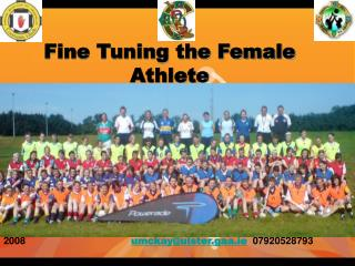Fine Tuning the Female Athlete 2008                                        umckay@ulster.gaa.ie   07920528793