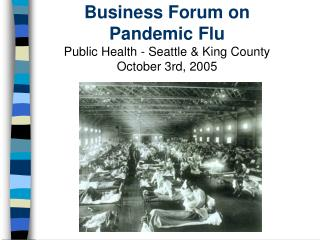 Business Forum on Pandemic Flu Public Health - Seattle  King County  October 3rd, 2005
