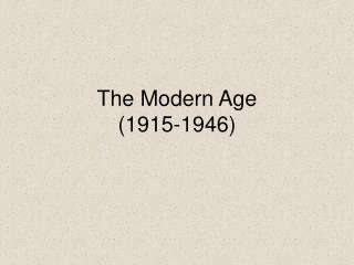 The Modern Age (1915-1946)