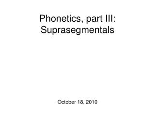 Phonetics, part III: Suprasegmentals