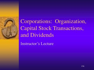 Corporations:  Organization, Capital Stock Transactions, and Dividends