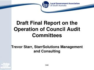 Draft Final Report on the Operation of Council Audit Committees Trevor Starr, StarrSolutions Management and Consulting