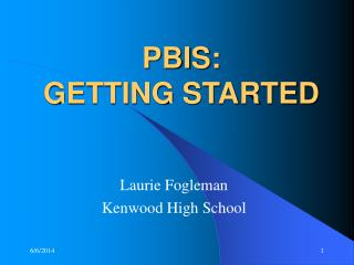 PBIS:   GETTING STARTED