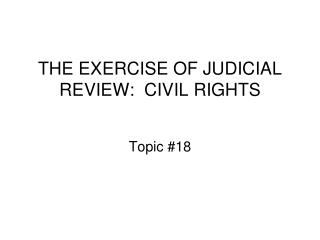 THE EXERCISE OF JUDICIAL REVIEW:  CIVIL RIGHTS