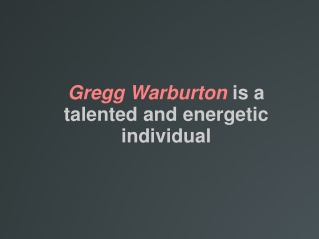 Gregg Warburton is a talented and energetic individual