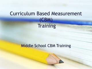 Curriculum Based Measurement (CBM)  Training