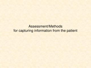 Assessment/Methods for capturing information from the patient