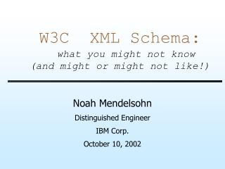 W3C  XML Schema: what you might not know  (and might or might not like!)