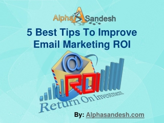 5 Best Tips To Improve Email Marketing ROI