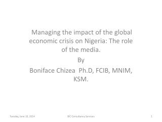 Managing the impact of the global economic crisis on Nigeria: The role of the media. By Boniface Chizea  Ph.D, FCIB, MNI