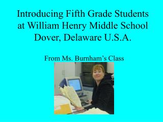 Introducing Fifth Grade Students at William Henry Middle School Dover, Delaware U.S.A.