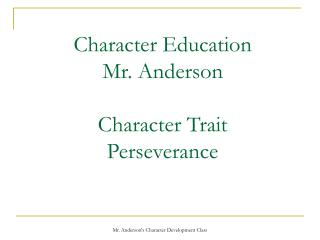 Character Education Mr. Anderson  Character Trait Perseverance