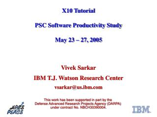 X10 Tutorial PSC Software Productivity Study May 23 – 27, 2005