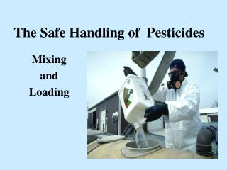 The Safe Handling of  Pesticides