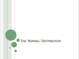 The 'Normal' Distribution
