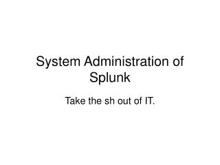 System Administration of Splunk