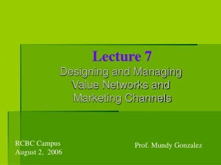 Lecture 7 Designing and Managing Value Networks and Marketing Channels