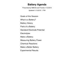 Battery Agenda Presented by NBEAA and Friends 1/12/2010 Updated 1/13/2010  1 PM Goals of this Session What is a Battery?