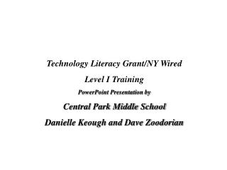 Technology Literacy Grant/NY Wired Level I Training  PowerPoint Presentation by Central Park Middle School Danielle Keou