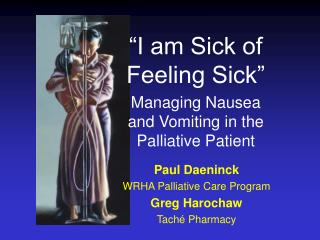 """I am Sick of Feeling Sick"" Managing Nausea and Vomiting in the Palliative Patient"
