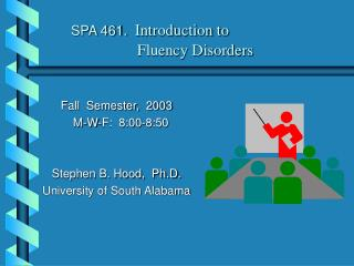 SPA 461.   Introduction to                        		     	    Fluency Disorders