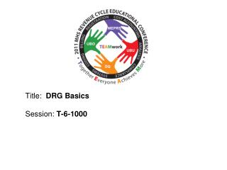 Title:   DRG Basics Session:  T-6-1000