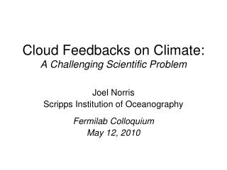 Cloud Feedbacks on Climate:  A Challenging Scientific Problem