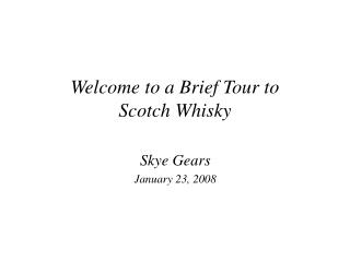Welcome to a Brief Tour to  Scotch Whisky