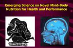 Emerging Science on Novel Mind-Body Nutrition for Health and Performance