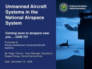 Unmanned Aircraft Systems in the National Airspace System Coming soon to airspace near you…..UAS-101